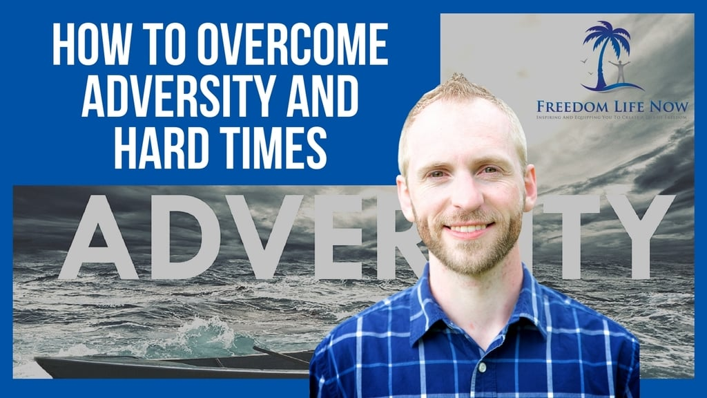 How To Overcome Adversity And Hard Times