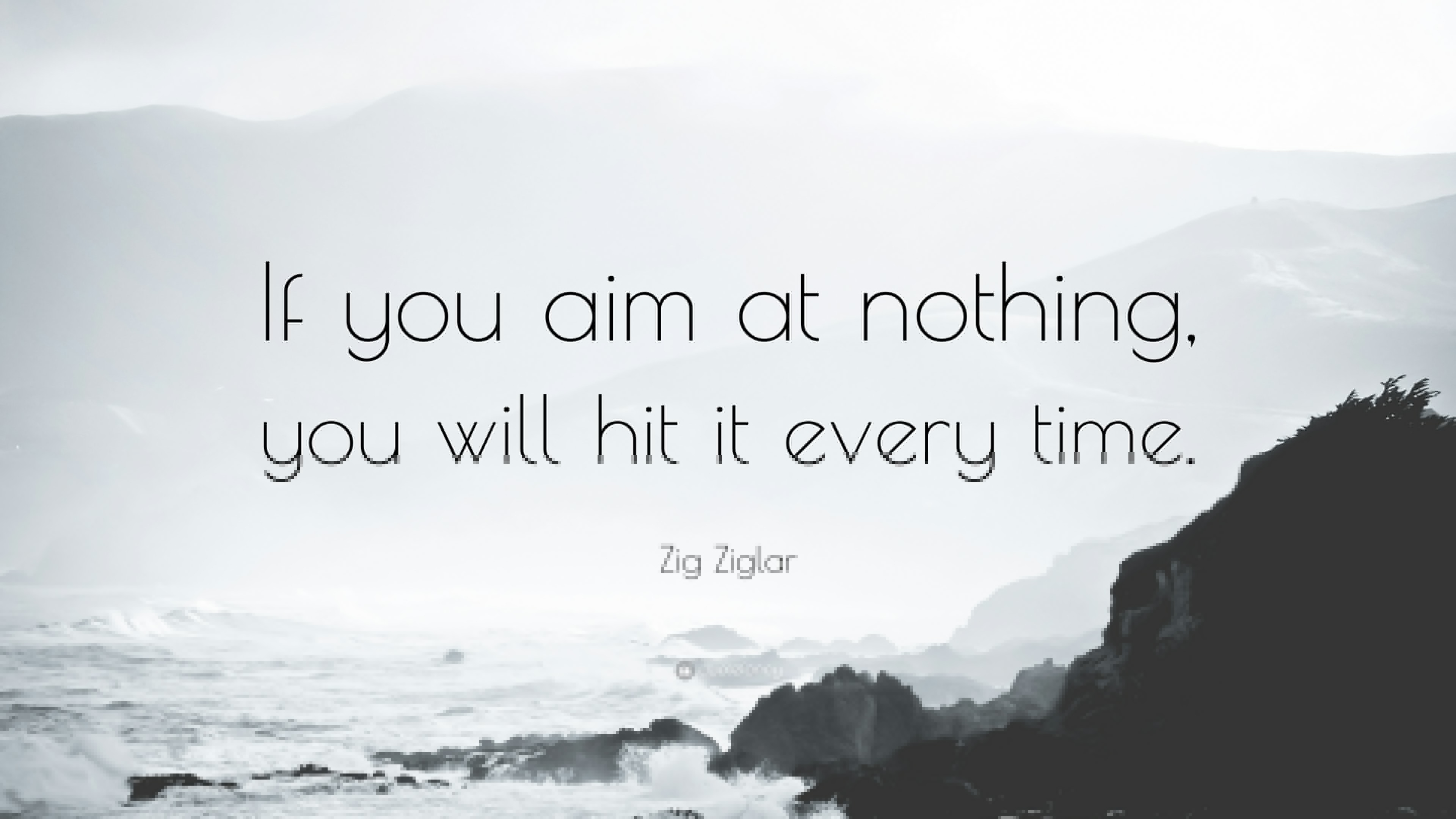 Zig Ziglar Quote If you aim at nothing you will hit it every time